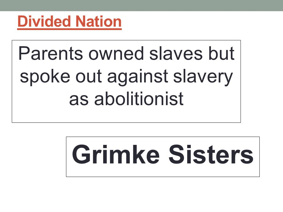 Parents owned slaves but spoke out against slavery as abolitionist