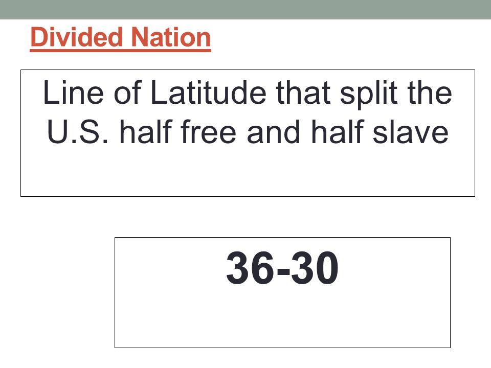 Line of Latitude that split the U.S. half free and half slave