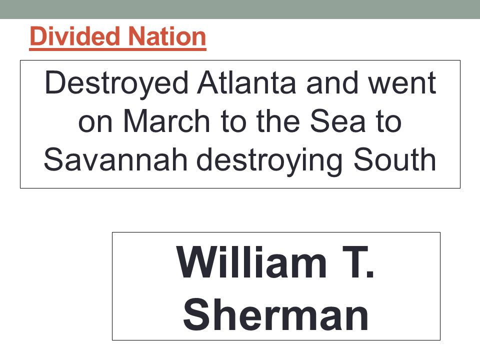 Divided Nation Destroyed Atlanta and went on March to the Sea to Savannah destroying South.