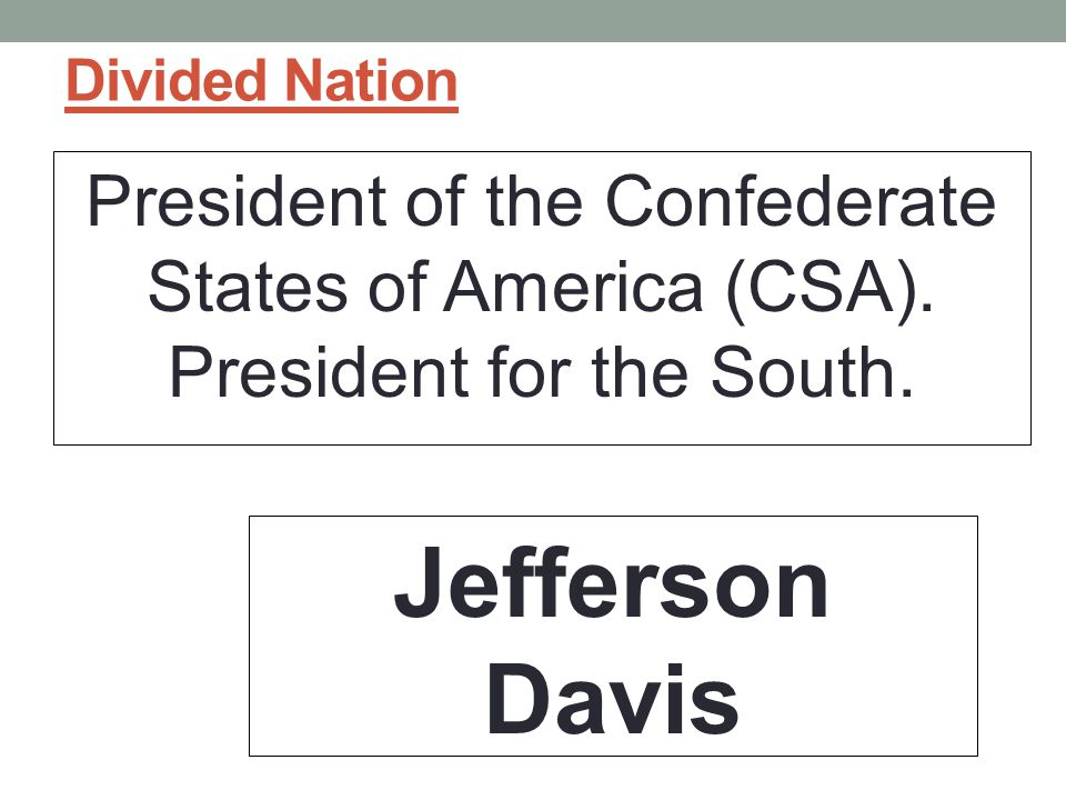 Divided Nation President of the Confederate States of America (CSA).