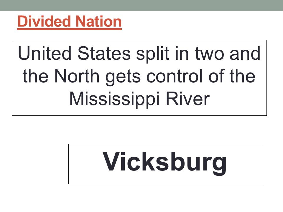 Divided Nation United States split in two and the North gets control of the Mississippi River.