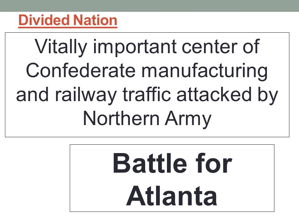 Divided Nation Vitally important center of Confederate manufacturing and railway traffic attacked by Northern Army.