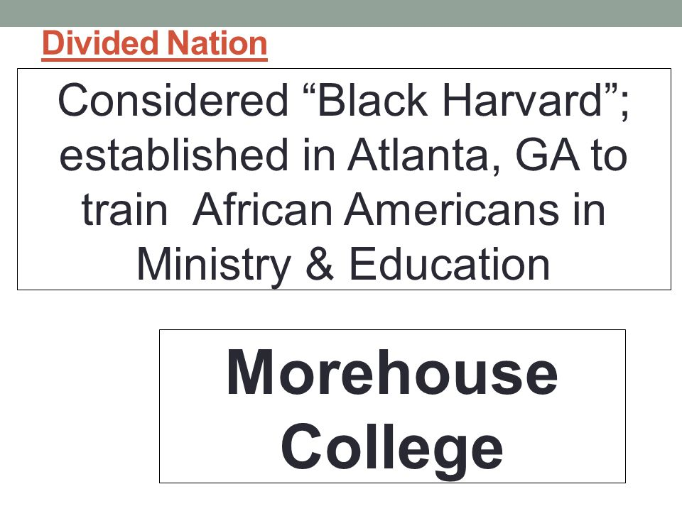 Divided Nation Considered Black Harvard ; established in Atlanta, GA to train African Americans in Ministry & Education.