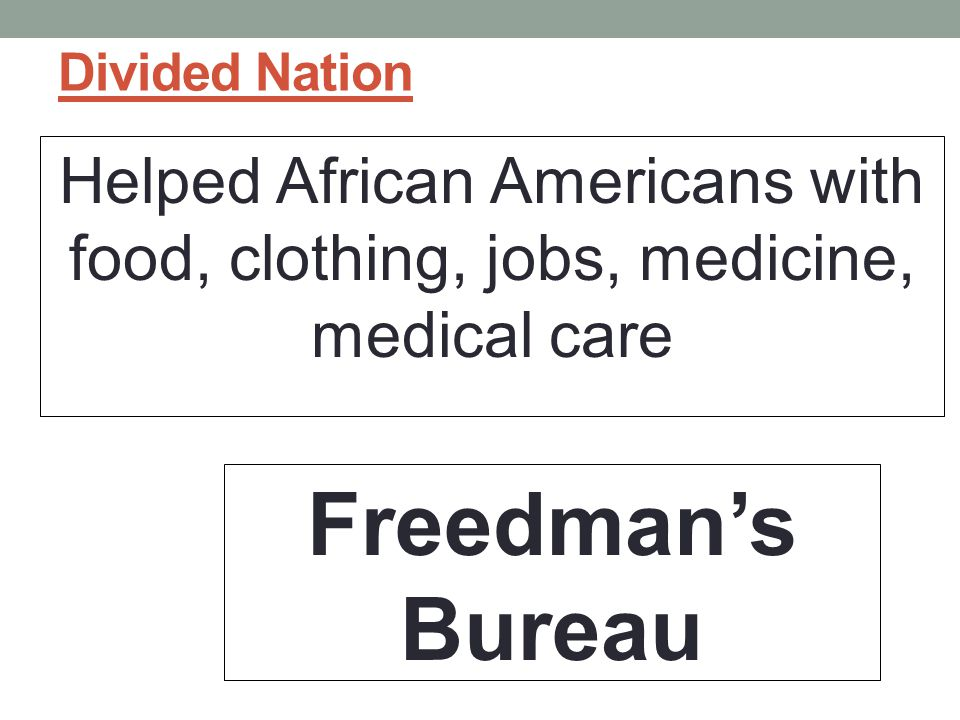 Divided Nation Helped African Americans with food, clothing, jobs, medicine, medical care.