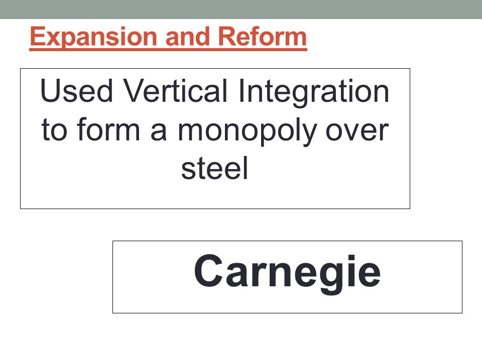 Used Vertical Integration to form a monopoly over steel