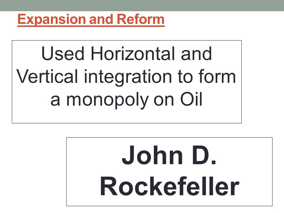 Used Horizontal and Vertical integration to form a monopoly on Oil