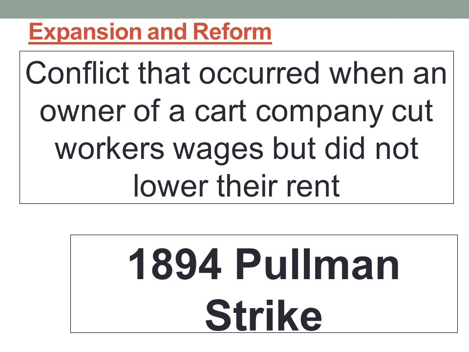 Expansion and Reform Conflict that occurred when an owner of a cart company cut workers wages but did not lower their rent.