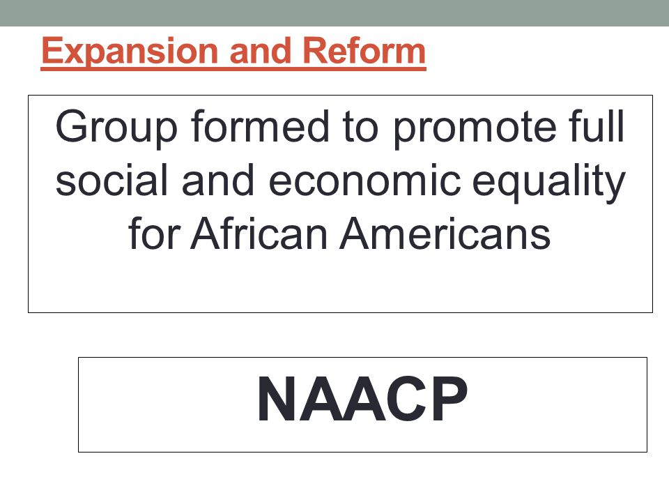Expansion and Reform Group formed to promote full social and economic equality for African Americans.