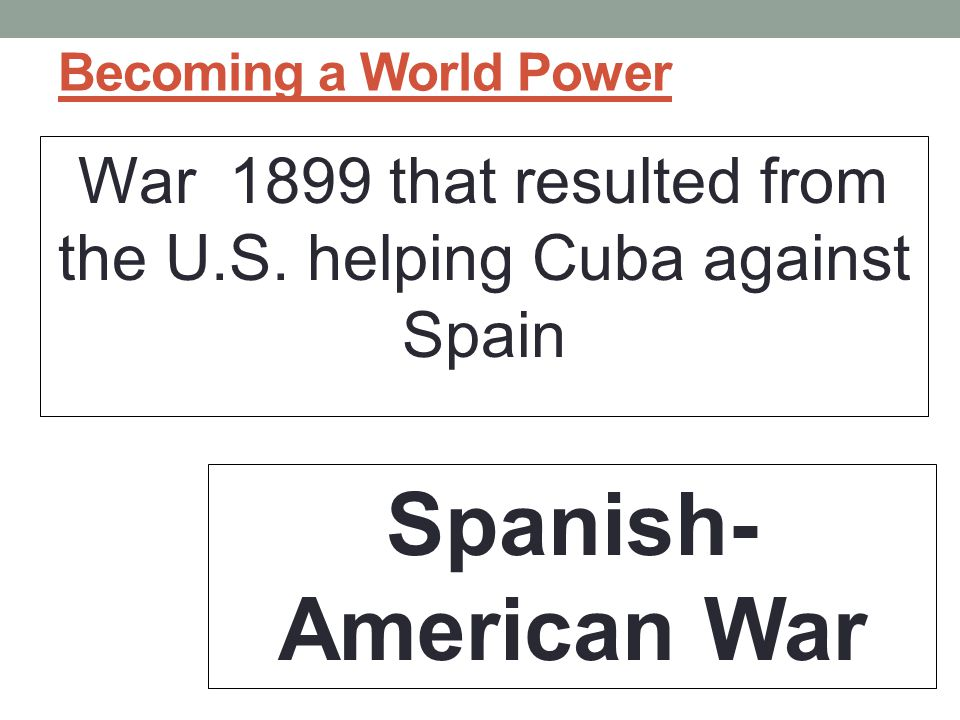 War 1899 that resulted from the U.S. helping Cuba against Spain