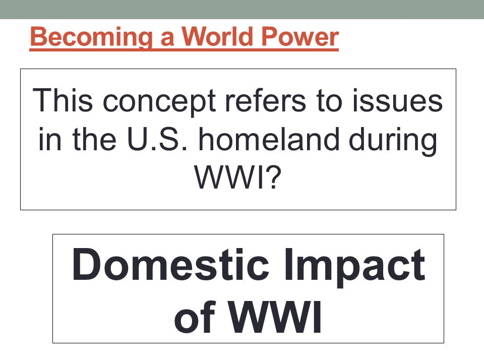 This concept refers to issues in the U.S. homeland during WWI
