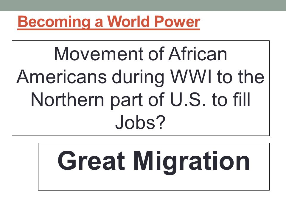 Becoming a World Power Movement of African Americans during WWI to the Northern part of U.S. to fill Jobs
