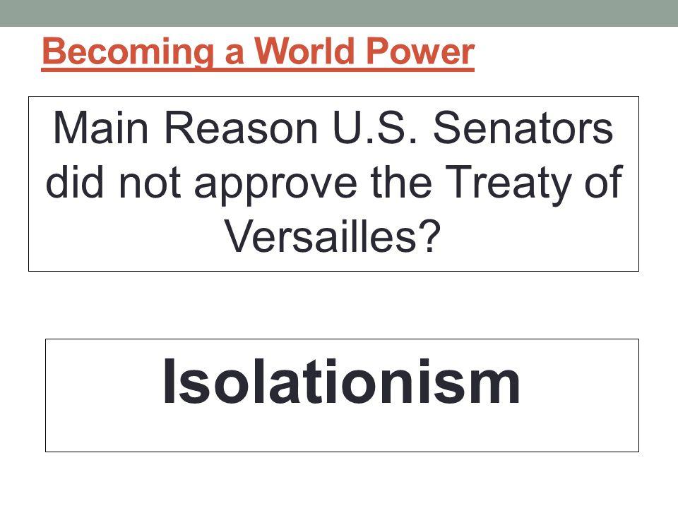 Main Reason U.S. Senators did not approve the Treaty of Versailles