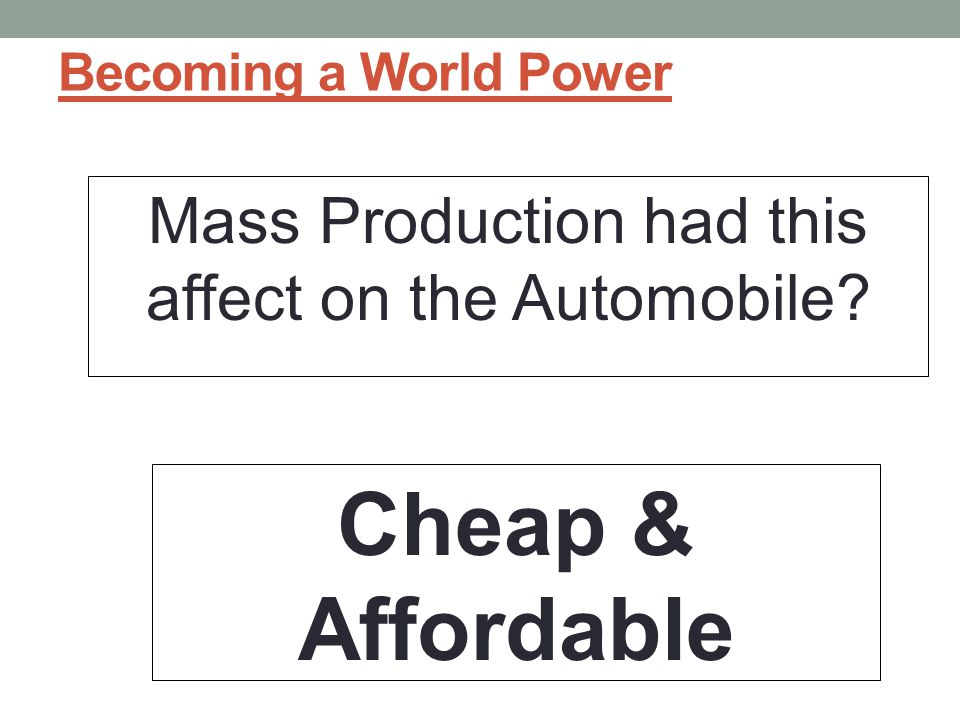 Mass Production had this affect on the Automobile