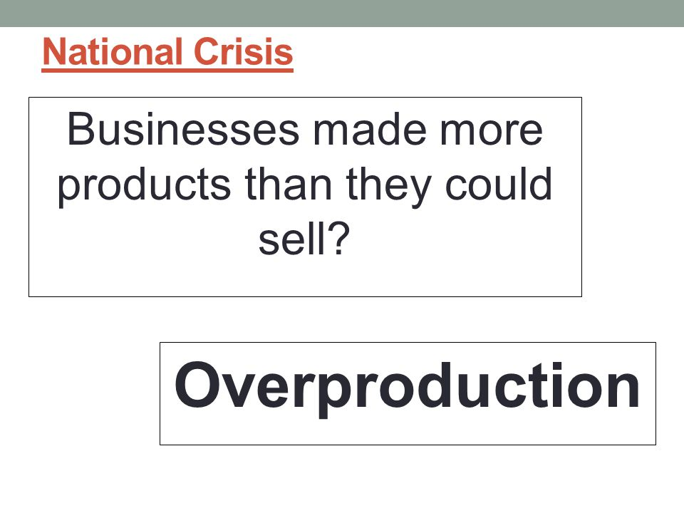 Businesses made more products than they could sell