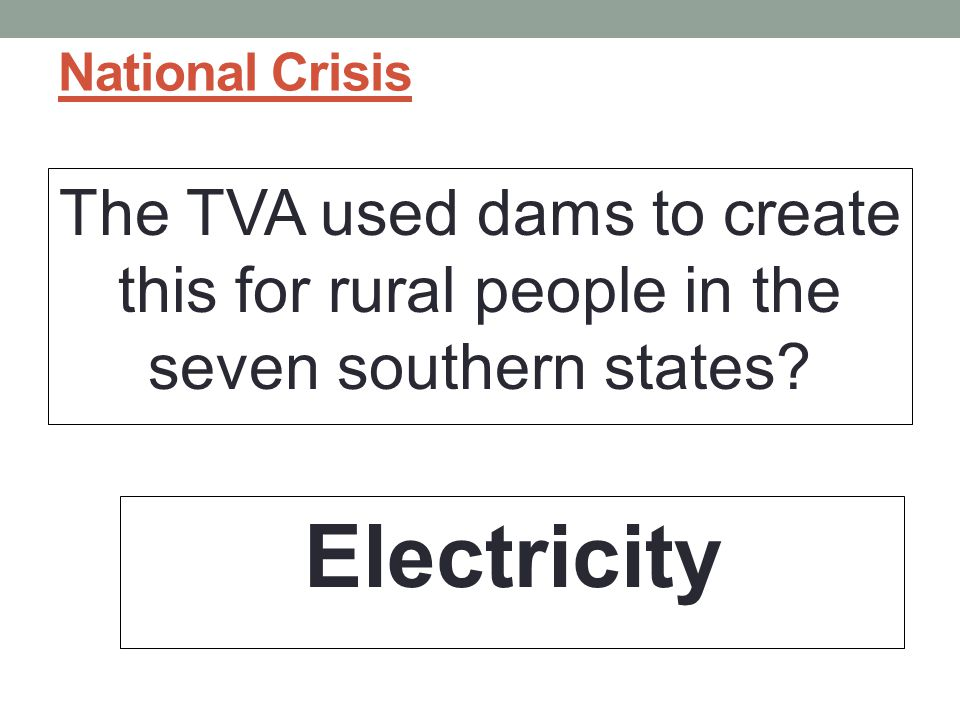 National Crisis The TVA used dams to create this for rural people in the seven southern states.