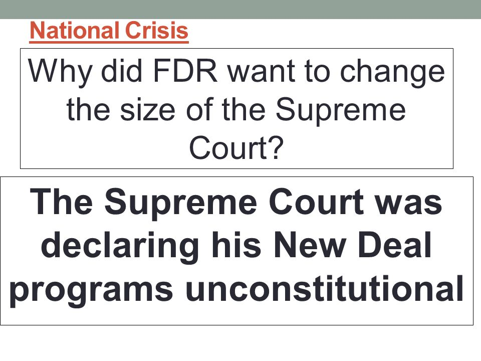 The Supreme Court was declaring his New Deal programs unconstitutional