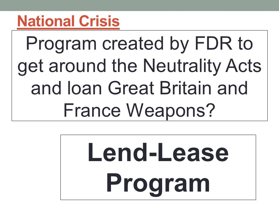 National Crisis Program created by FDR to get around the Neutrality Acts and loan Great Britain and France Weapons