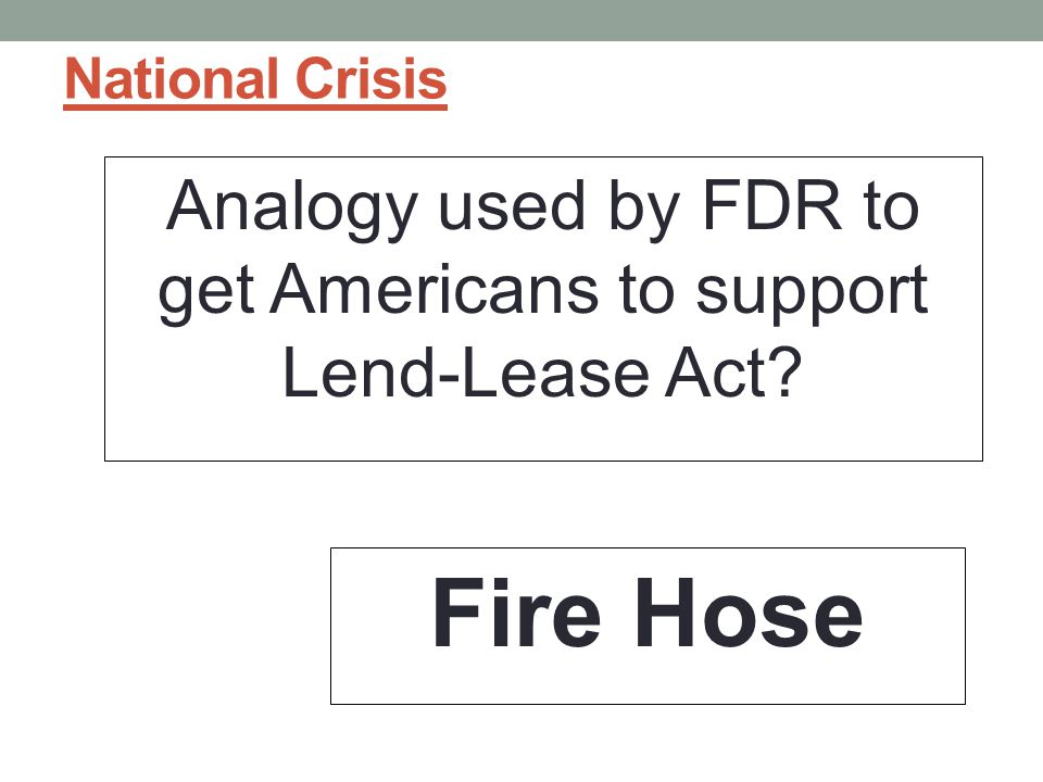Analogy used by FDR to get Americans to support Lend-Lease Act