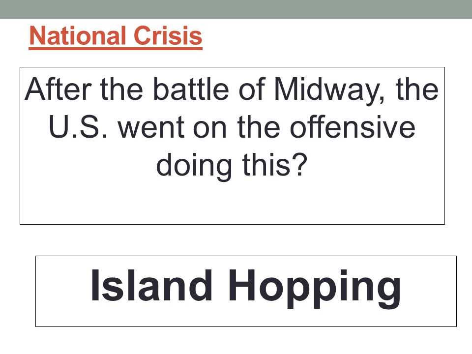 After the battle of Midway, the U.S. went on the offensive doing this