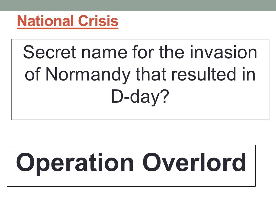 Secret name for the invasion of Normandy that resulted in D-day