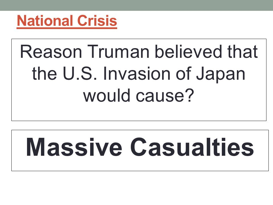 Reason Truman believed that the U.S. Invasion of Japan would cause