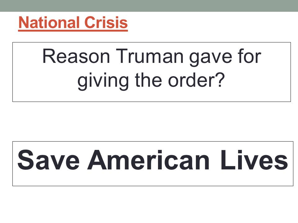 Reason Truman gave for giving the order