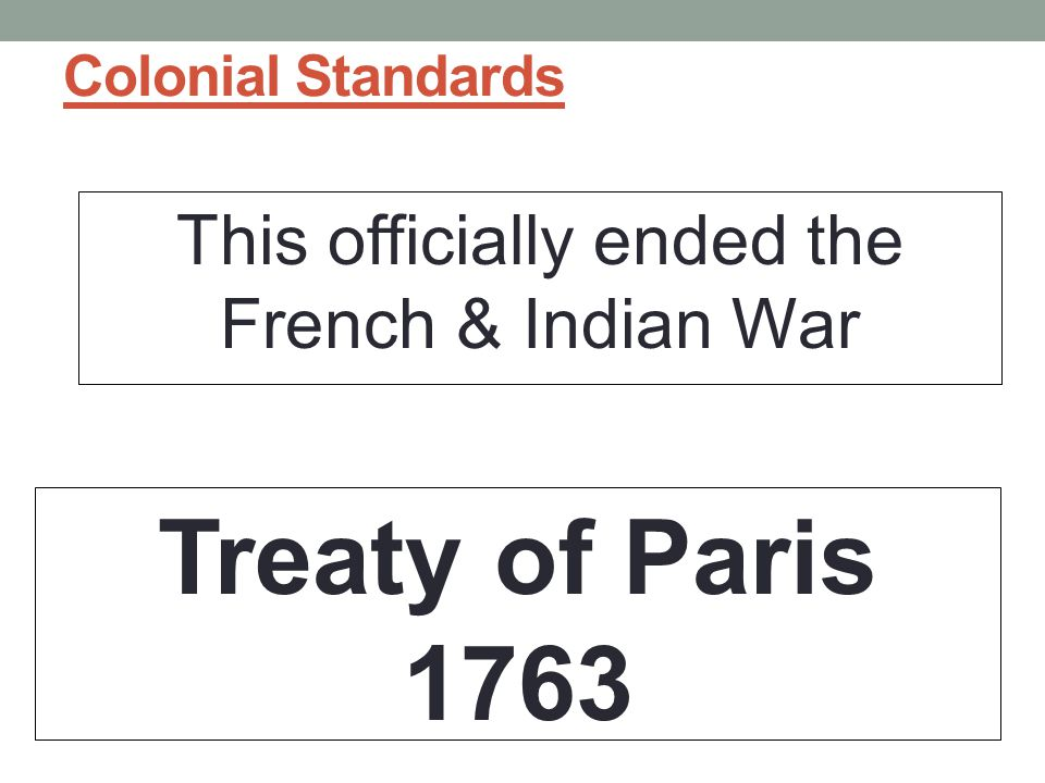 This officially ended the French & Indian War