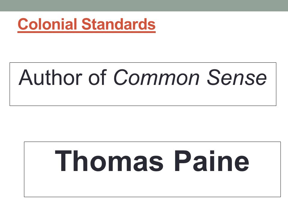 Colonial Standards Author of Common Sense Thomas Paine