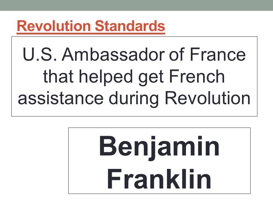 Revolution Standards U.S. Ambassador of France that helped get French assistance during Revolution.