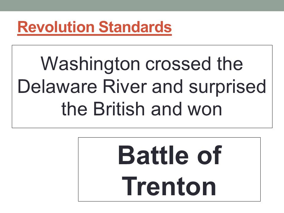 Revolution Standards Washington crossed the Delaware River and surprised the British and won.
