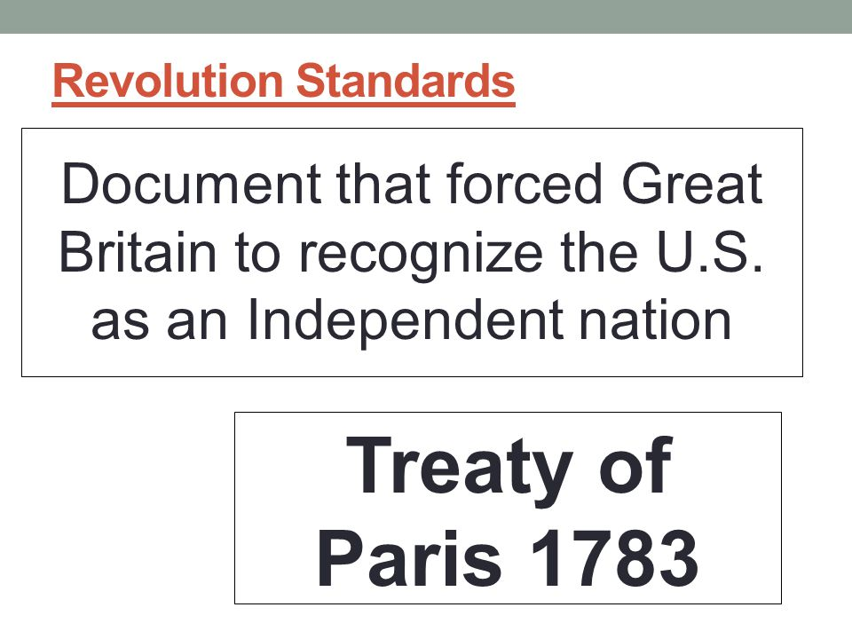 Revolution Standards Document that forced Great Britain to recognize the U.S. as an Independent nation.
