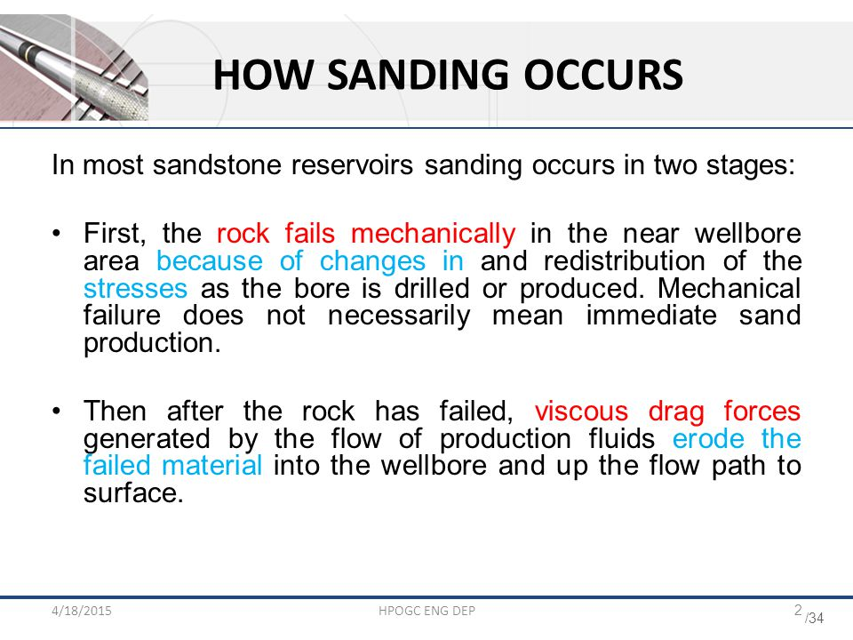 HOW SANDING OCCURS In most sandstone reservoirs sanding occurs in two stages: