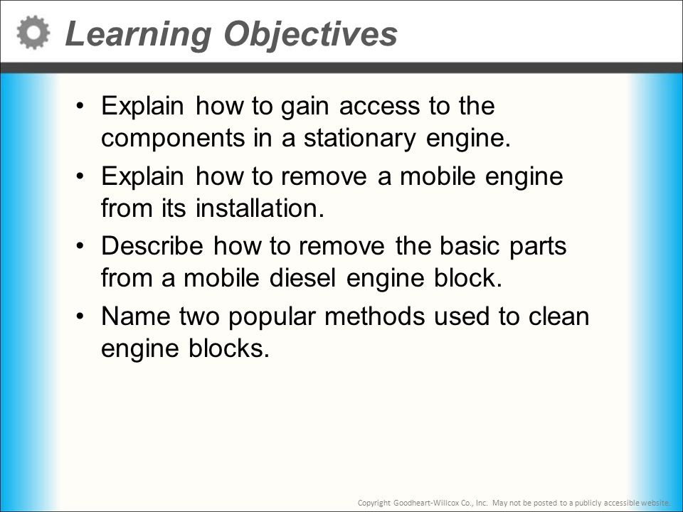 Learning Objectives Explain how to gain access to the components in a stationary engine.