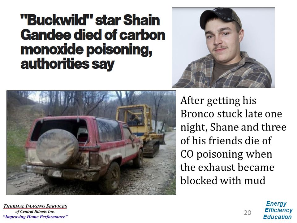 After getting his Bronco stuck late one night, Shane and three of his friends die of CO poisoning when the exhaust became blocked with mud