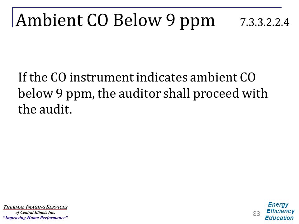 Ambient CO Below 9 ppm 7.3.3.2.2.4 If the CO instrument indicates ambient CO below 9 ppm, the auditor shall proceed with the audit.