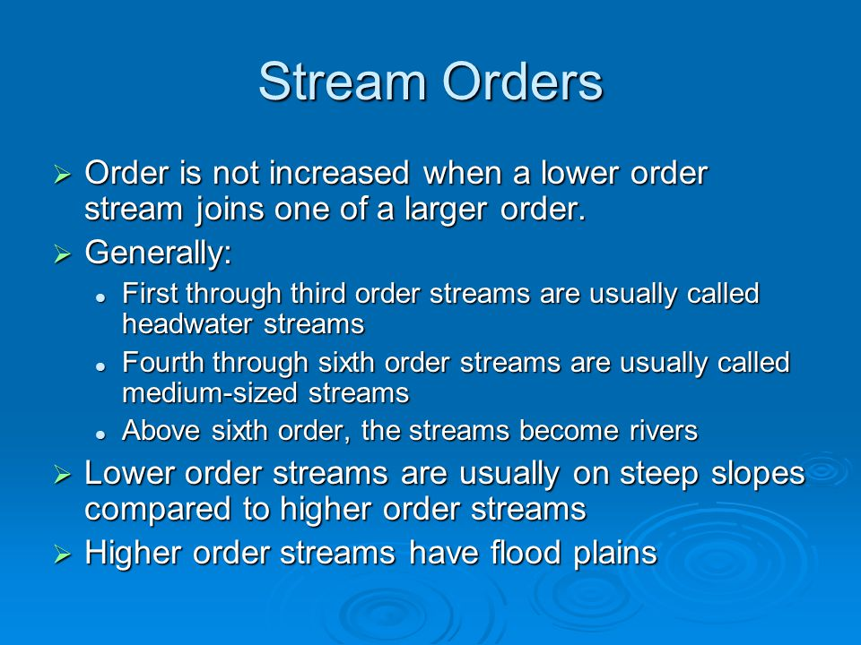 Stream Orders Order is not increased when a lower order stream joins one of a larger order. Generally: