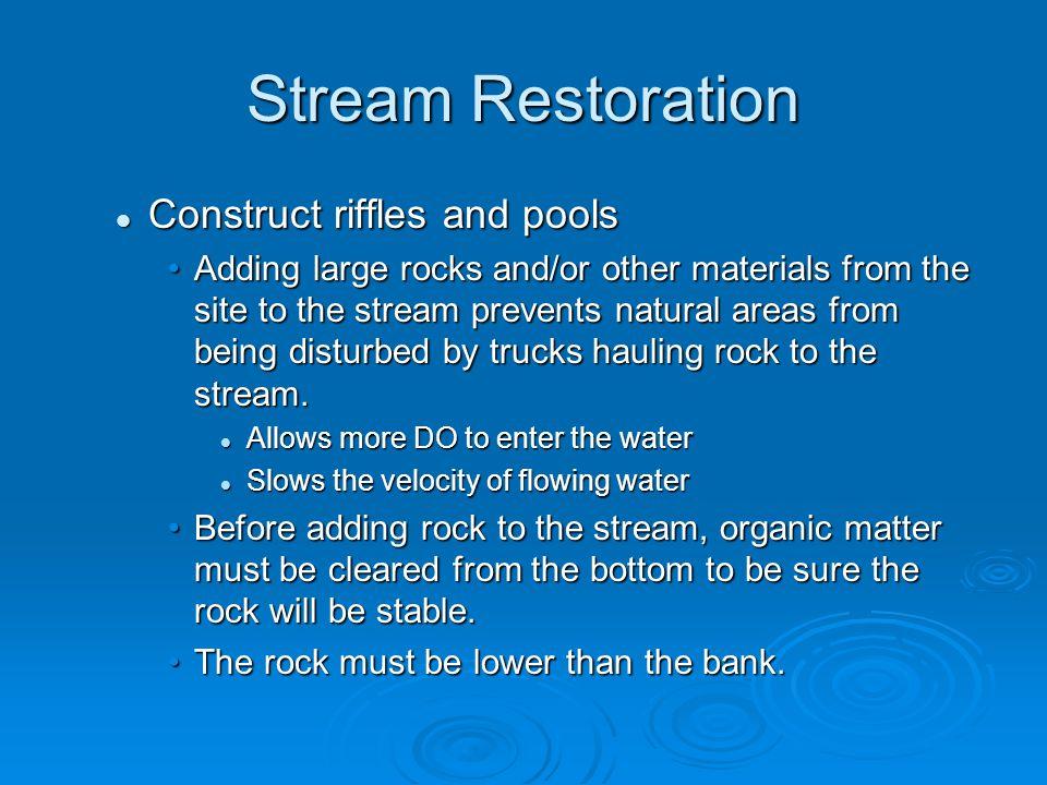 Stream Restoration Construct riffles and pools