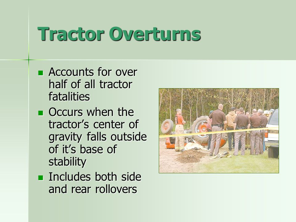 Tractor Overturns Accounts for over half of all tractor fatalities
