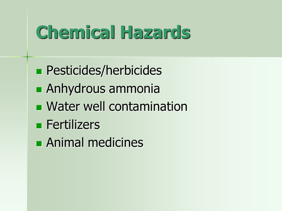 Chemical Hazards Pesticides/herbicides Anhydrous ammonia