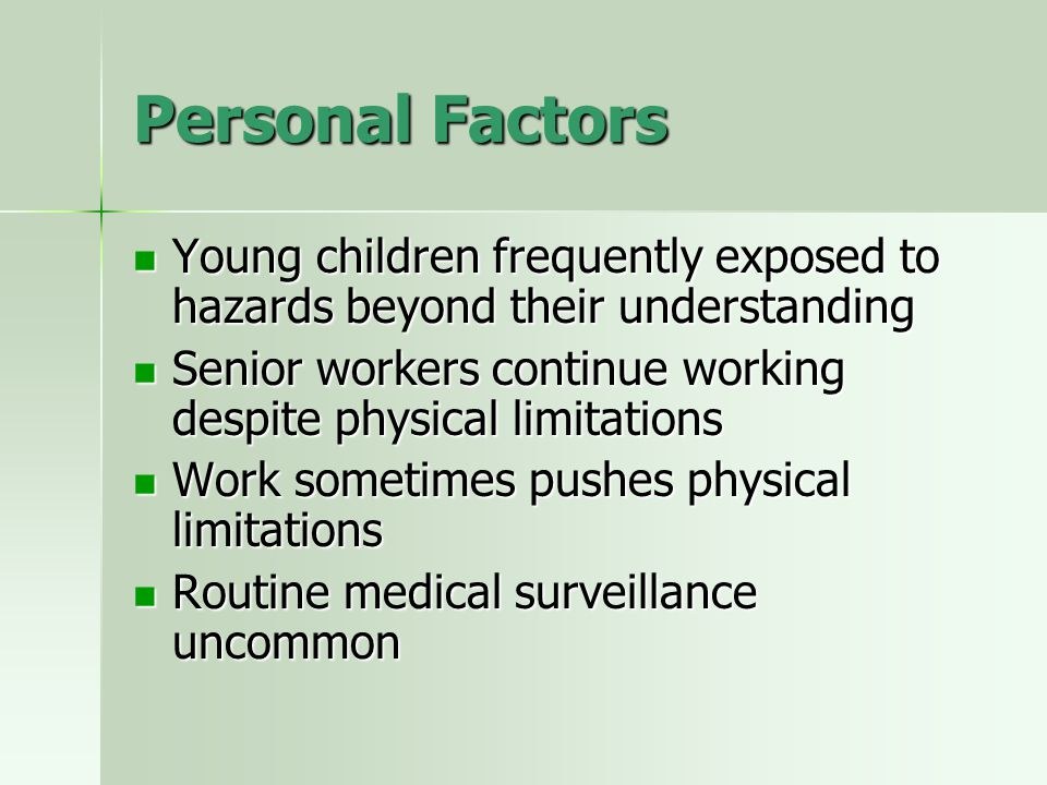 Personal Factors Young children frequently exposed to hazards beyond their understanding.