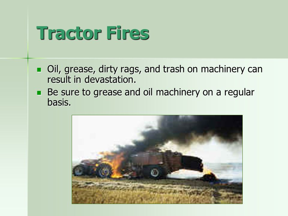 Tractor Fires Oil, grease, dirty rags, and trash on machinery can result in devastation.
