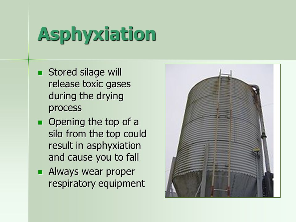 Asphyxiation Stored silage will release toxic gases during the drying process.