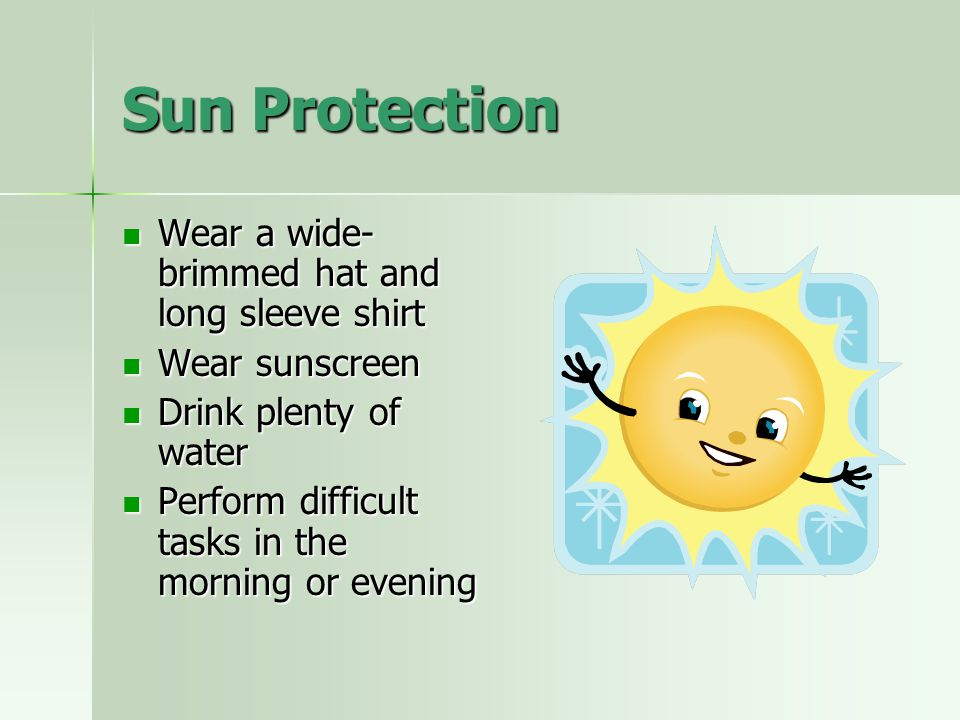 Sun Protection Wear a wide-brimmed hat and long sleeve shirt