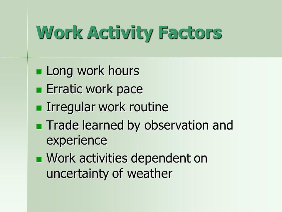 Work Activity Factors Long work hours Erratic work pace