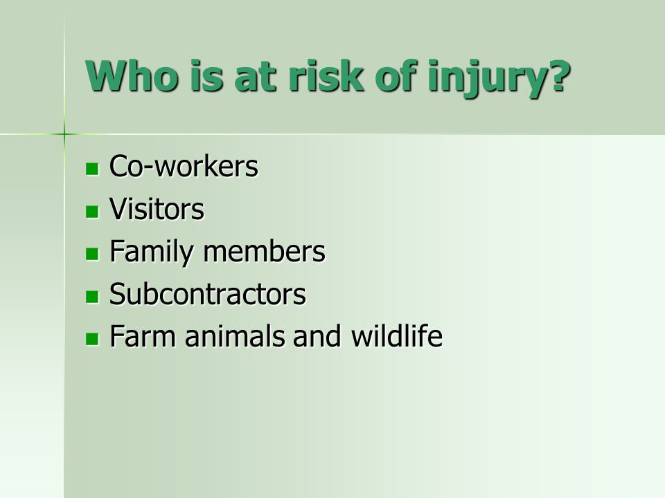Who is at risk of injury Co-workers Visitors Family members
