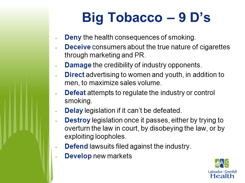 Big Tobacco – 9 D's Deny the health consequences of smoking.