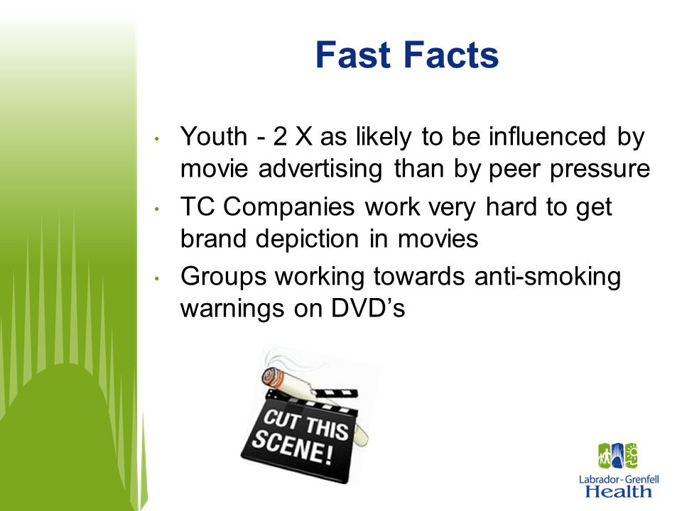 Fast Facts Youth - 2 X as likely to be influenced by movie advertising than by peer pressure.