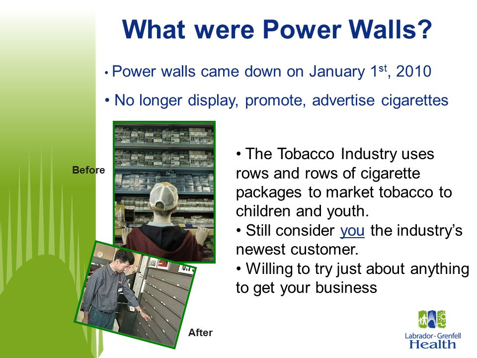What were Power Walls Power walls came down on January 1st, 2010. No longer display, promote, advertise cigarettes.