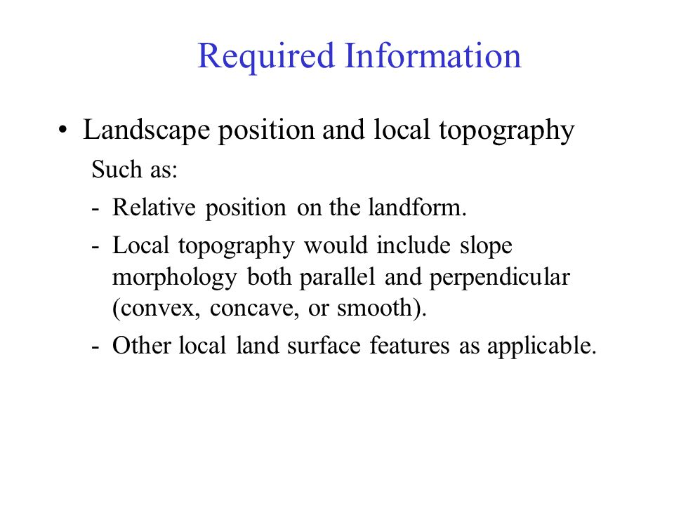 Required Information Landscape position and local topography Such as:
