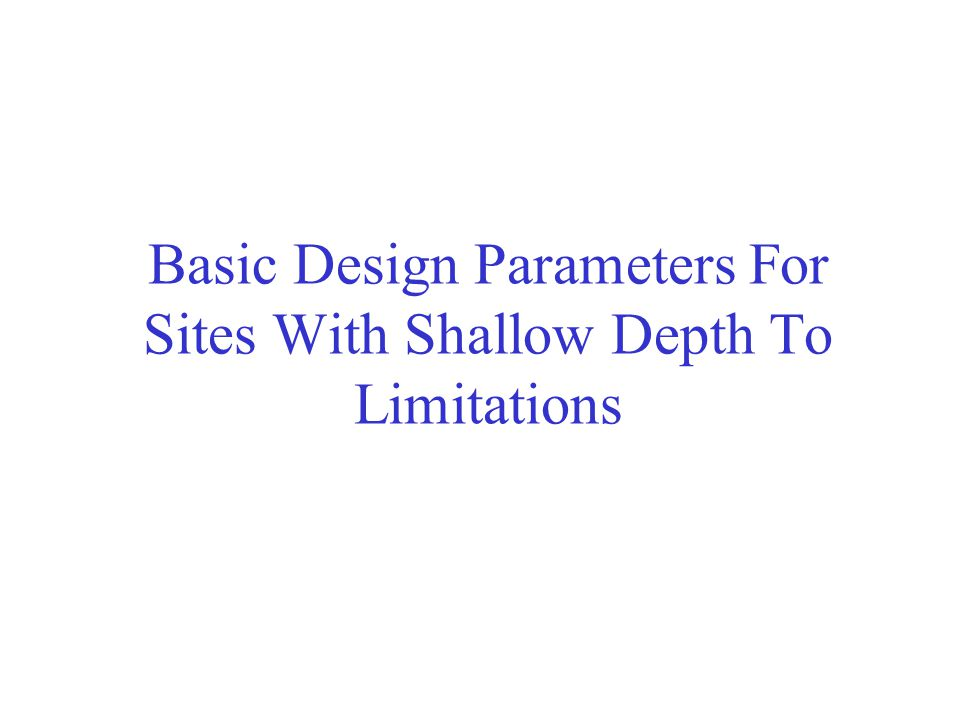 Basic Design Parameters For Sites With Shallow Depth To Limitations